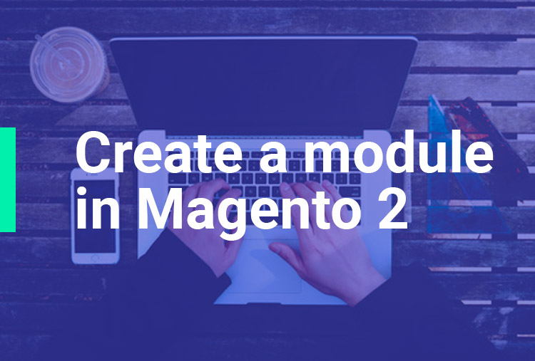 Create a new module in Magento 2