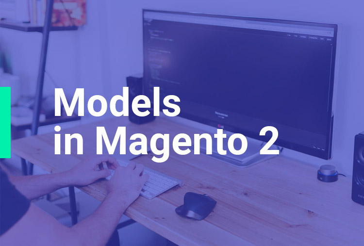Models in Magento 2