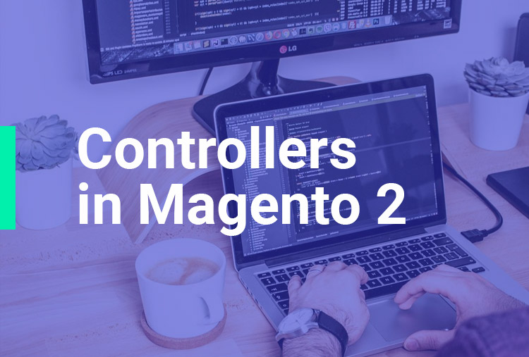 Controllers in Magento 2
